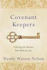 Covenant Keepers: Unlocking the Miracles God Wants for You, Wendy  Nelson