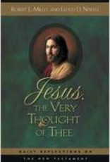 Jesus the Very Thought of Thee: Daily Reflections on the New Testament Hardcover – by Robert L. Millet , Lloyd D. Newell (Second Hand - Out of Print)