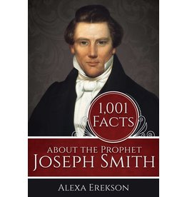 1,001 Facts about the Prophet Joseph Smith Alexa Erekson