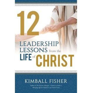 Cedar Fort Publishing 12 Leadership Lessons from the Life of Christ
