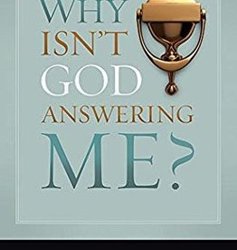 WHY ISN'T GOD ANSWERING ME? Gerald N. Lund