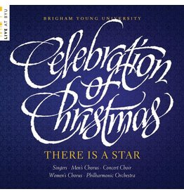 There is a Star: Celebration of Christmas, BYU Choirs and Orchestra