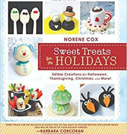 Sweet Treats for the Holidays - Edible Creations for Halloween, Thanksgiving, Christmas & More! by Norene Cox