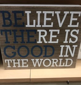 BELIEVE THERE IS GOOD WALL ART WOOD 10'' X 12''
