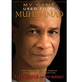 My Name Used to Be Muhammad: The  True Story of a Muslim Who Became a Christian, Benedict/Momen