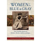Deseret Book Company (DB) Women of the Blue and Gray True Civil War Stories of Mothers, Medics, Soldiers, and Spies by Marianne Monson