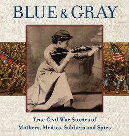 Women of the Blue and Gray True Civil War Stories of Mothers, Medics, Soldiers, and Spies by Marianne Monson
