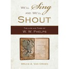Deseret Book Company (DB) We'll Sing and We'll Shout: The Life and Times of W. W. Phelps by Bruce A. Van Orden