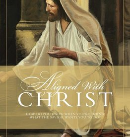 Aligned with Christ How Do You Know When You're Doing What the Savior Wants You To Do? by Toni Sorenson