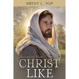 Covenant Communications Becoming More Christlike, Brent Top (Audiobook)