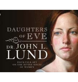 Daughters of Eve, John Lund—Inspirational talks that help women remember their noble and divine roles (Talks on CD)