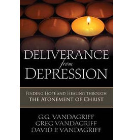 Deliverance from Depression: Finding Hope and Healing through the Atonement of Jesus Christ, GG, Greg & David Vandergriff