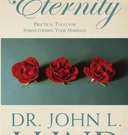 For All Eternity: Practical Tools for Strengthening Your Marriage, John H. Lund