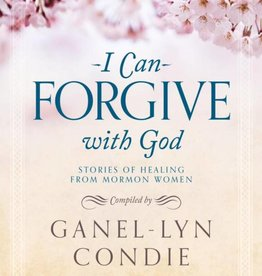 I Can Forgive with God Stores of Healing from Mormon Women by Ganel-Lyn Cond