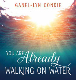 You are Already Walking on Water by Ganel-Lyn Condie