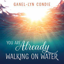 Covenant Communications You are Already Walking on Water by Ganel-Lyn Condie