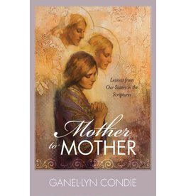 Mother to Mother Booklet Lessons from Our Sisters in the Scriptures by Ganel-Lyn Condie