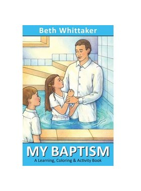 My Baptism: A Learning, Cloring & Activity Book, Beth Whittaker
