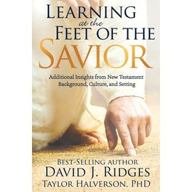 Cedar Fort Publishing Learning at the Feet of the Savior Additional Insights from New Testament Background, Culture, and Setting by Taylor Halverson, David J. Ridges