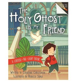 The Holy Ghost Is My Friend A Choose-the-Light Book