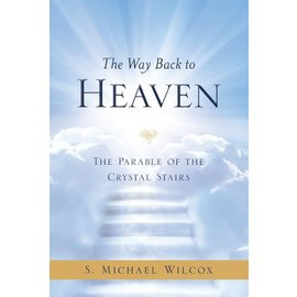 Deseret Book Company (DB) Way Back to Heaven, The: The Parable of the Crystal Stairs, Wilcox