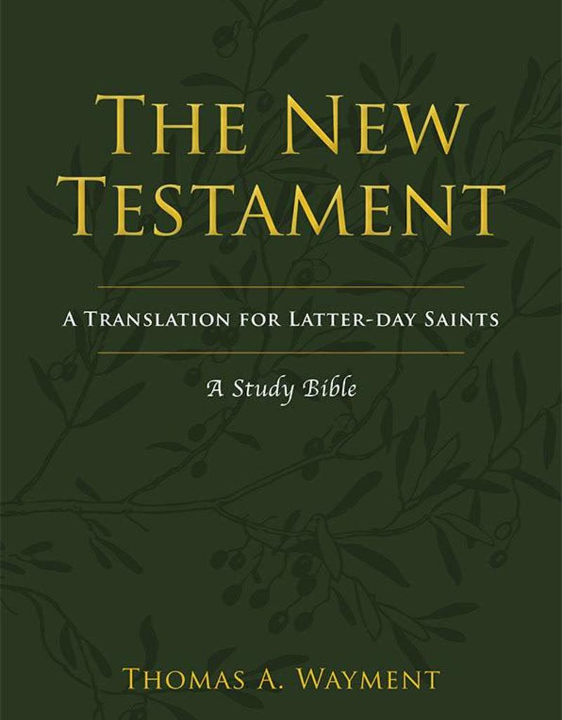 The New Testament: A New Translation for Latter-day Saints by Thomas A. Wayment, Religious Studies Center