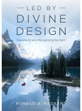 Led by Divine Design Seeking for and Recognizing the Spirit by Ronald A. Rasband