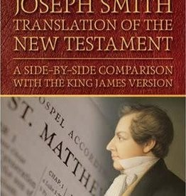 Complete Joseph Smith Translation of the New Testament: A Side-by-Side Comparison with the King James Version (paperback)