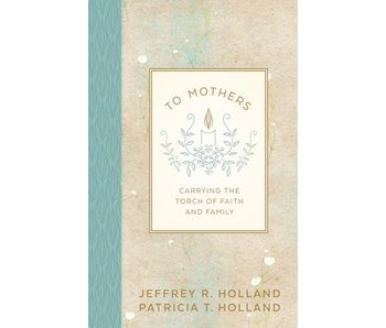 To Mothers: Carrying the Torch of Faith and Family (2016 Mother's Day Gift Book), Holland