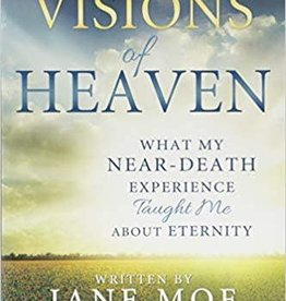 Visions of Heaven What My Near-Death Experience Taught Me about Eternity Jane Moe, Suzy Bills