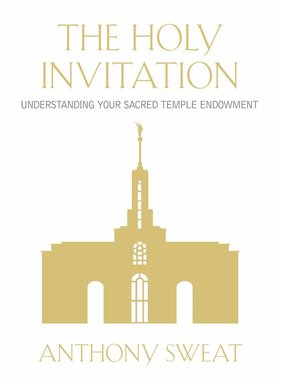 The Holy Invitation: Understanding Your Sacred Temple Endowment, Sweat