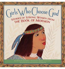 Girls Who Choose God: Stories of Strong Women from the Book of Mormon, Krishna/Spalding/Peterson