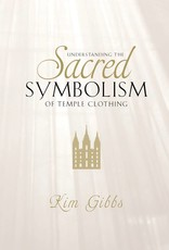 Understanding the Sacred Symbolism of Temple Clothing Kim Gibbs