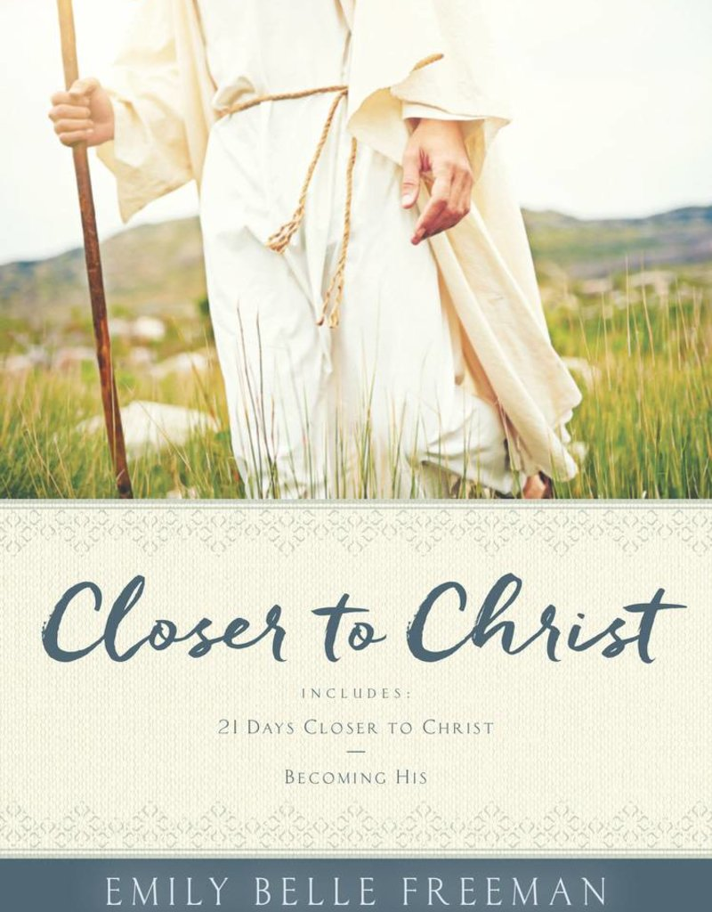 Closer To Christ by Emily Belle Freeman