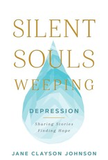 PRE ORDER Silent Souls Weeping Depression - Sharing Stories, Finding Hope by Jane Clayson Johnson