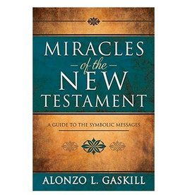 Miracles of the New Testament A Guide to the Symbolic Messages by Alonzo L. Gaskill