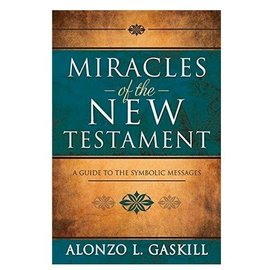 Cedar Fort Publishing Miracles of the New Testament A Guide to the Symbolic Messages by Alonzo L. Gaskill