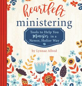 """Heartfelt Ministering: Tools to Help You Minister in a Newer, Holier Way"" by Lynnae Allred"