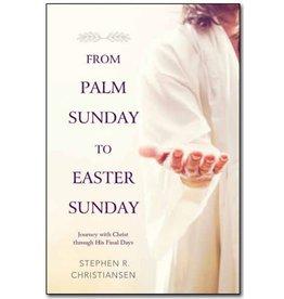 From Palm Sunday toEaster Sunday Stephen R. Christiansen