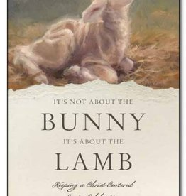 It's Not about the Bunny; It's about the Lamb by Ron Millburn
