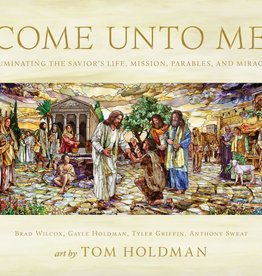 PRE ORDER Come unto Me Illuminating the Savior's Life, Mission, Parables, and Miracles