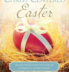 Celebrating a Christ-Centered Easter: Seven Traditions to Lead Us Closer to Jesus Christ, Freeman