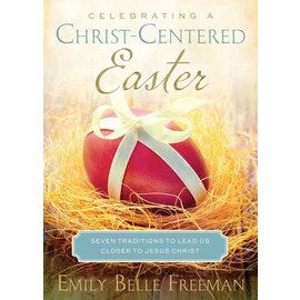 Deseret Book Company (DB) Celebrating a Christ-Centered Easter: Seven Traditions to Lead Us Closer to Jesus Christ, Freeman