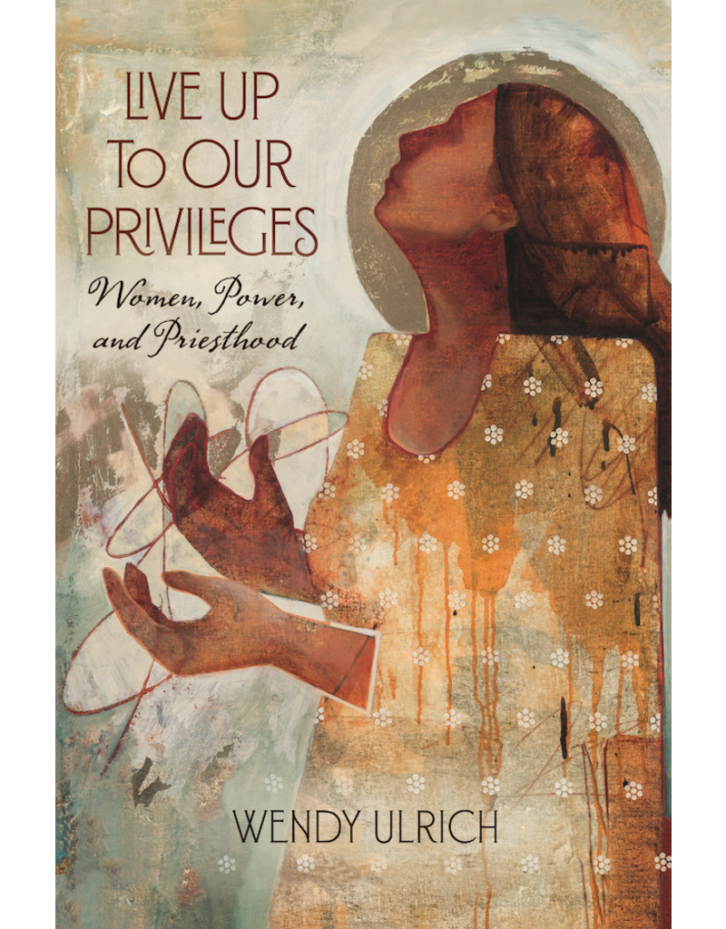 Live Up to Our Privileges Women, Power, and Priesthood