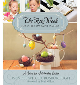 Holy Week for Latter-day Saint Families, The; A Guide for Celebrating Easter, Rosborough