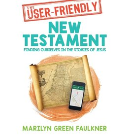 The User-Friendly New Testament Finding Ourselves in the Stories of JesusMarilyn Faulkner