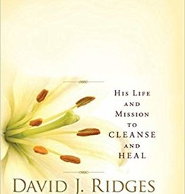 Our Savior, Jesus Christ: His Life and Mission to Cleanse and Heal by David Ridges