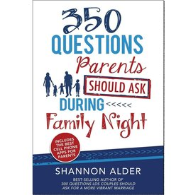 350 Questions Parents Should Ask during Family Night Shannon Alder