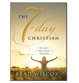 7 Day Christian, The: How Living Your Beliefs Every Day Can Change the World, Wilcox