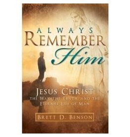 Always Remember Him, Jesus Christ, The Way, The Truth, And The Eternal Life of Man